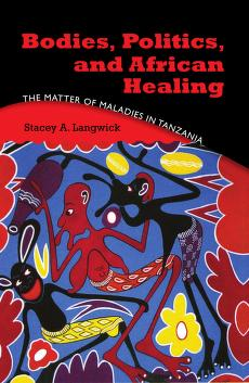 Bodies, politics, and African healing by Stacey Ann Langwick